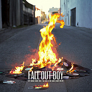 Fall Out Boy My Songs Know What You Did in the Dark (Light Em Up)