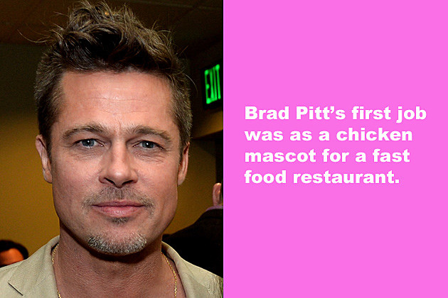 Brad Pitt's first job was as a chicken mascot for a fast food restaurant.