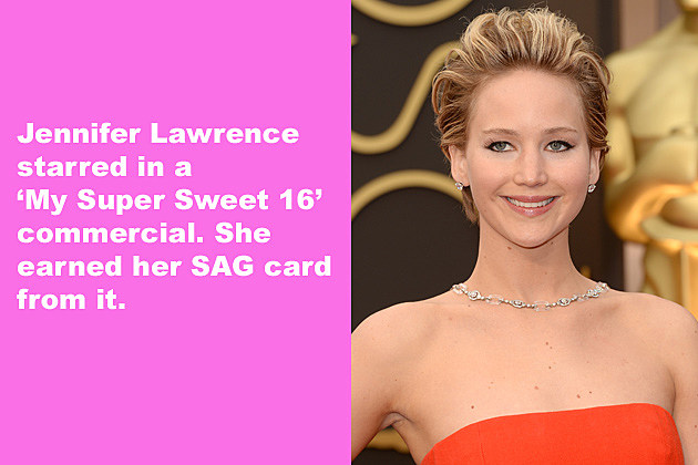 Jennifer Lawrence starred in a 'My Super Sweet 16' commercial. She earned her SAG card from it.