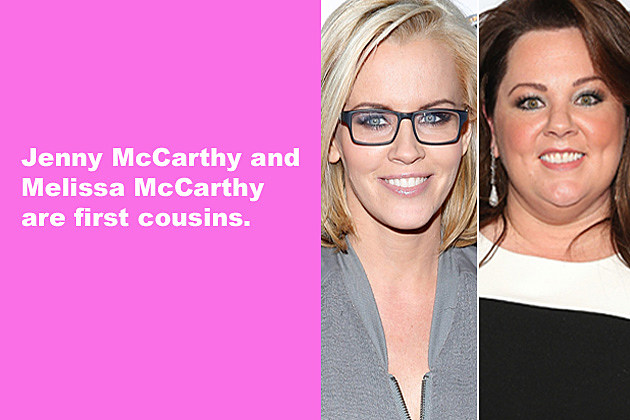 Jenny McCarthy and Melissa McCarthy are first cousins.